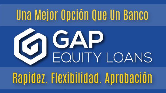 Préstamos Hipotecarios Con Gap Equity Loans Son Mejor Que Los Bancos