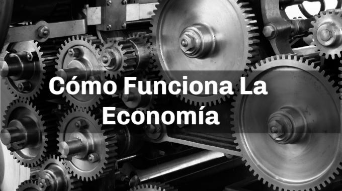 Entendiendo Cómo Funciona La Economía