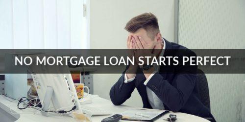 No Mortgage Loan Starts Perfect