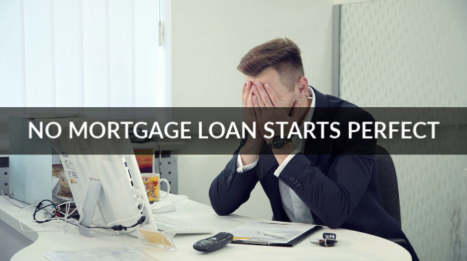 No Mortgage Loan Starts Perfect